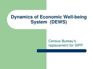 Dynamics of Economic Well-being System  (DEWS)
