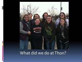What did we do at Thon?