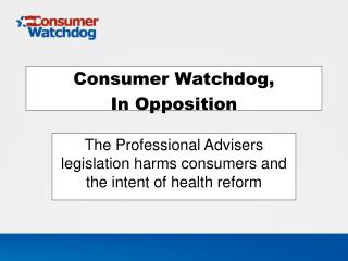 Consumer Watchdog, In Opposition