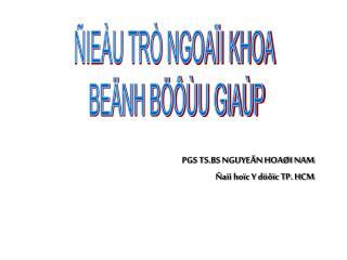 PGS TS.BS NGUYEÃN HOAØI NAM Ñaïi hoïc Y döôïc TP. HCM