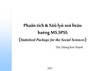 Phaân tích & Xöû lyù soá lieäu  baèng MS.SPSS  ( Statistical Package for the Social Sciences )