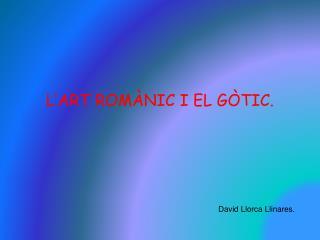 L'ART ROMÀNIC I EL GÒTIC.