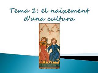 Tema 1: el  naixement d'una  cultura