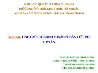 Seminar:  TÍNH CAÙC THAØNH PHAÀN PHAÂN CÖÏC PHI TUYEÁN. GVHD:TS. LEÂ THÒ QUYØNH ANH