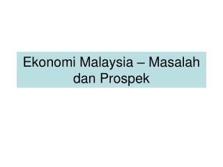 Ekonomi Malaysia – Masalah dan Prospek
