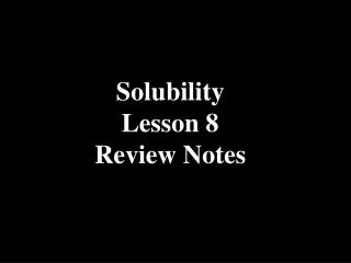 Solubility Lesson 8 Review Notes