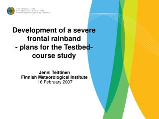 Development of a severe frontal rainband - plans for the Testbed-course study