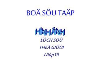 LÒCH SÖÛ THEÁ GIÔÙI  Lôùp10