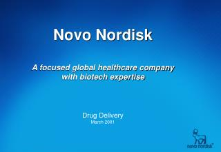 Novo Nordisk   A focused global healthcare company  with biotech expertise     Drug Delivery  March 2001