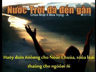 Haõy doïn ñöôøng cho Ñöùc Chuùa, söûa loái thaúng cho ngöôøi ñi