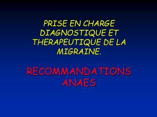 PRISE EN CHARGE DIAGNOSTIQUE ET THERAPEUTIQUE DE LA MIGRAINE. RECOMMANDATIONS ANAES
