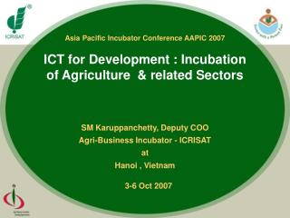 SM Karuppanchetty, Deputy COO Agri-Business Incubator - ICRISAT at Hanoi , Vietnam