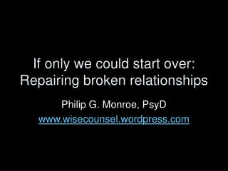 If only we could start over: Repairing broken relationships