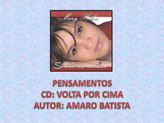 PENSAMENTOS CD: VOLTA POR CIMA AUTOR: AMARO BATISTA