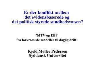 Er der konflikt mellem   det evidensbaserede og  det politisk styrede sundhedsvæsen? 'MTV og EBP