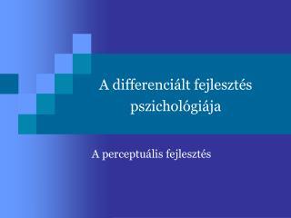 A differenci �lt fejleszt�s pszichol�gi�ja