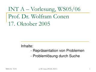 INT A – Vorlesung, WS05/06 Prof. Dr. Wolfram Conen 17. Oktober 2005