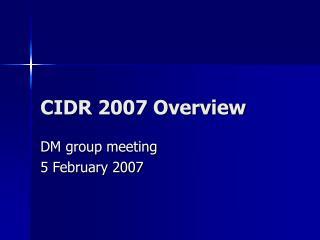 CIDR 2007 Overview