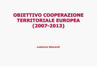 OBIETTIVO COOPERAZIONE TERRITORIALE EUROPEA  (2007-2013)