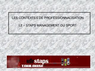 LES CONTEXTES DE PROFESSIONNALISATION  L2   STAPS MANAGEMENT DU SPORT