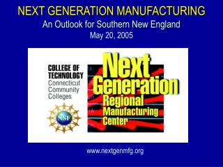 NEXT GENERATION MANUFACTURING An Outlook for Southern New England May 20, 2005