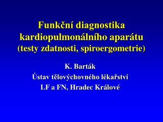 Funkční diagnostika kardiopulmonálního aparátu  (testy zdatnosti, spiroergometrie)