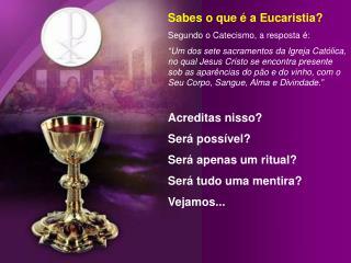 Sabes o que é a Eucaristia? Segundo o Catecismo, a resposta é: