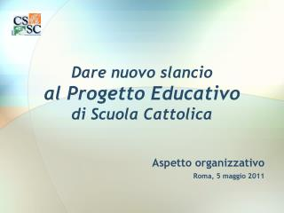Dare nuovo slancio  al Progetto Educativo  di Scuola Cattolica