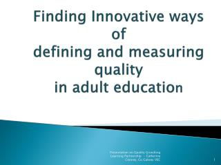 Finding Innovative ways  of  defining and measuring quality  in adult educatio n