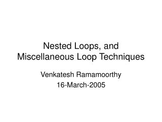 Nested Loops, and Miscellaneous Loop Techniques