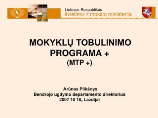 MOKYKLU TOBULINIMO PROGRAMA  MTP      Arunas Plik nys  Bendrojo ugdymo departamento direktorius 2007 10 16, Lazdijai