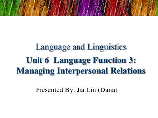 Language and Linguistics Unit 6  Language Function 3: Managing Interpersonal Relations