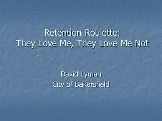 Retention Roulette: They Love Me, They Love Me Not