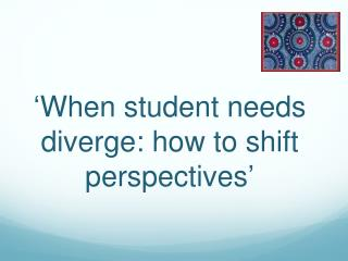 ' When student needs diverge: how to shift perspectives '