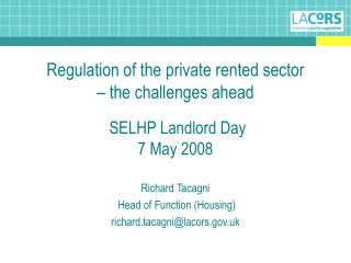 Regulation of the private rented sector  – the challenges ahead  SELHP Landlord Day 7 May 2008