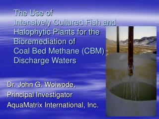 Dr. John G. Woiwode,  Principal Investigator AquaMatrix International, Inc.