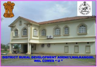 DISTRICT RURAL DEVELOPMENT AGENCY,MALKANGIRI. WEL COMES � U �