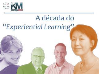 "A década do "" Experiential Learning"""