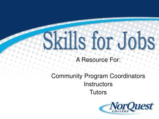 A Resource For: Community Program Coordinators Instructors Tutors