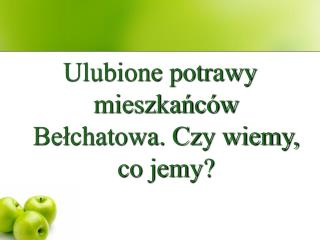 Ulubione potrawy mieszkańców Bełchatowa. Czy wiemy, co jemy?