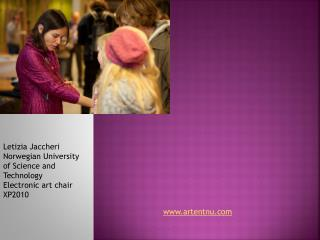 Letizia Jaccheri Norwegian University of Science and Technology Electronic art chair XP2010