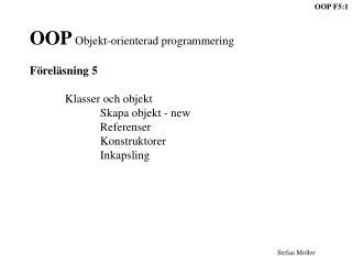 OOP  Objekt-orienterad programmering Föreläsning 5 Klasser och objekt Skapa objekt - new