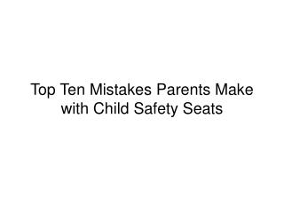 Top Ten Mistakes Parents Make with Child Safety Seats