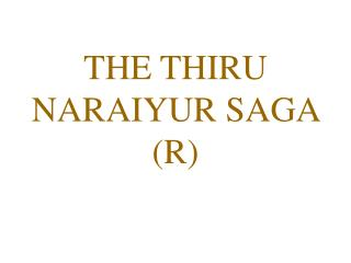 THE THIRU NARAIYUR SAGA (R)