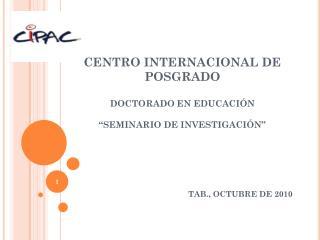 "CENTRO INTERNACIONAL DE POSGRADO DOCTORADO EN EDUCACIÓN ""SEMINARIO DE INVESTIGACIÓN"""