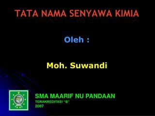 TATA NAMA SENYAWA KIMIA Oleh : Moh. Suwandi