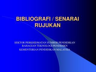 BIBLIOGRAFI / SENARAI RUJUKAN