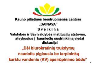 """Kauno pilietinės bendruomenės centras """"DAINAVA"""" S v e i k i n a"""
