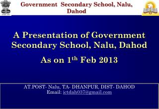 AT.POST- Nalu, TA- DHANPUR, DIST- DAHOD Email:  ictdah037@gmail