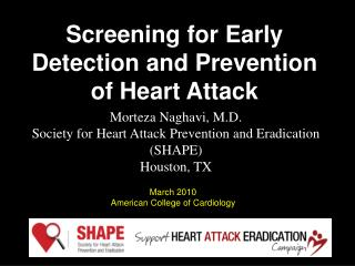 Morteza Naghavi, M.D.  Society for Heart Attack Prevention and Eradication SHAPE Houston, TX